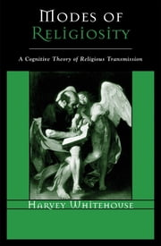 Modes of Religiosity - A Cognitive Theory of Religious Transmission ebook by Harvey Whitehouse