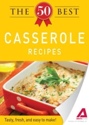 The 50 Best Casserole Recipes: Tasty, fresh, and easy to make! ebook by Editors of Adams Media