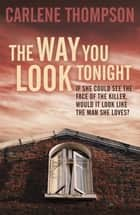 The Way You Look Tonight ebook by Carlene Thompson