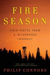 Fire Season - Field Notes from a Wilderness Lookout ebook by Philip Connors