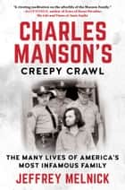Charles Manson's Creepy Crawl - The Many Lives of America's Most Infamous Family ebook by