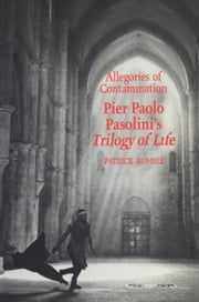 Allegories of Contamination - Pier Paolo Pasolini's Trilogy of Life ebook by Patrick Rumble
