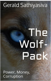 The Wolf Pack: Power, Money, Corruption ebook by Gerald Sathiyasiva