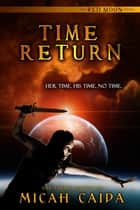 Time Return: Red Moon Book 2 ebook by Micah Caida