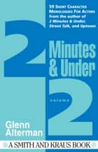 2 Minutes & Under Volume 2: 59 Short Character Monologues for Actors ebook by Glenn Alterman