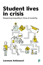 Student lives in crisis - Deepening inequality in times of austerity ebook by Lorenza Antonucci
