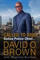 Called to Rise - A Life in Faithful Service to the Community That Made Me ebook by David O. Brown, Michelle Burford