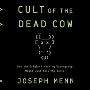 Cult of the Dead Cow - How the Original Hacking Supergroup Might Just Save the World audiobook by Joseph Menn