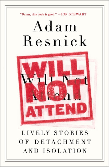 Will Not Attend - Lively Stories of Detachment and Isolation ebook by Adam Resnick