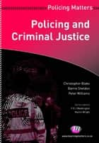 Policing and Criminal Justice ebook by Christopher Blake,Mr Barrie Sheldon,Peter Williams