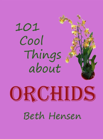 101 Cool Things about Orchids ebook by Beth Hensen