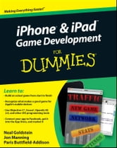 iPhone and iPad Game Development For Dummies ebook by Neal Goldstein,Jon Manning,Paris Buttfield-Addison