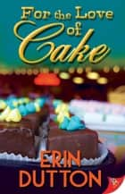 For the Love of Cake ebook by Erin Dutton