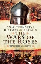The War of the Roses ebook by Timothy Venning