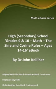 High (Secondary) School 'Grades 9 & 10 – Math – The Sine and Cosine Rules – Ages 14-16' eBook ebook by Dr John Kelliher