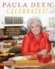 Paula Deen Celebrates! - Best Dishes and Best Wishes for the Best Times of Your Life ebook by Paula Deen,Martha Nesbit