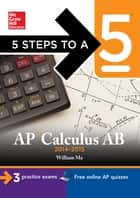 5 Steps to a 5 AP Calculus AB, 2014-2015 Edition ebook by William Ma