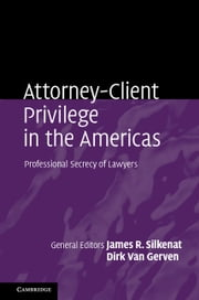 Attorney-Client Privilege in the Americas - Professional Secrecy of Lawyers ebook by Kobo.Web.Store.Products.Fields.ContributorFieldViewModel