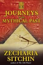 ebook Journeys to the Mythical Past de Zecharia Sitchin