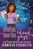 Stilettos, Bow Ties & Dead Guys ebook by