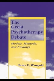 The Great Psychotherapy Debate: Models, Methods, and Findings ebook by Wampold, Bruce E.