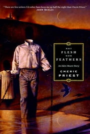 Not Flesh Nor Feathers ebook by Cherie Priest