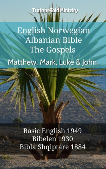 English Norwegian Albanian Bible - The Gospels - Matthew, Mark, Luke & John - Basic English 1949 - Bibelen 1930 - Bibla Shqiptare 1884 ebook by TruthBeTold Ministry