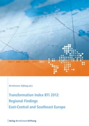 Transformation Index BTI 2012: Regional Findings East-Central and Southeast Europe ebook by Bertelsmann Stiftung