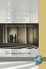 Training Higher Education Policy Makers and Leaders - A Graduate Program Perspective ebook by Michael T. Miller,Diane Wright