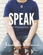 Speak: Poetic Imperfection, Vol. I ebook by Johnathan Williams