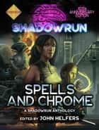Shadowrun: Spells and Chrome - A Shadowrun Anthology ebook by John Helfers, Editor, Jason M. Hardy,...