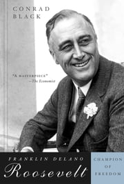 Franklin Delano Roosevelt - Champion of Freedom ebook by Conrad Black