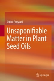 Unsaponifiable Matter in Plant Seed Oils ebook by Didier Fontanel
