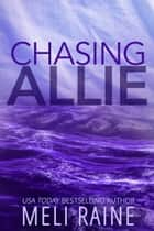 Chasing Allie - Romantic Suspense ebook by Meli Raine