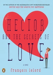 Hector and the Secrets of Love - A Novel ebook by Francois Lelord