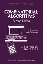 Combinatorial Algorithms: For Computers and Calculators ebook by Nijenhuis, Albert
