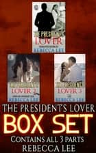 The President's Lover: The Boxed Set ebook by Rebecca Lee