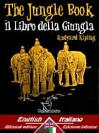 The Jungle Book – Il libro della giungla - Bilingual parallel text - Bilingue con testo a fronte: English - Italian / Inglese - Italiano ebook by Rudyard Kipling