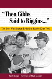 """Then Gibbs Said to Riggins. . ."" - The Best Washington Redskins Stories Ever Told ebook by Jim Gehman, Mark Moseley"
