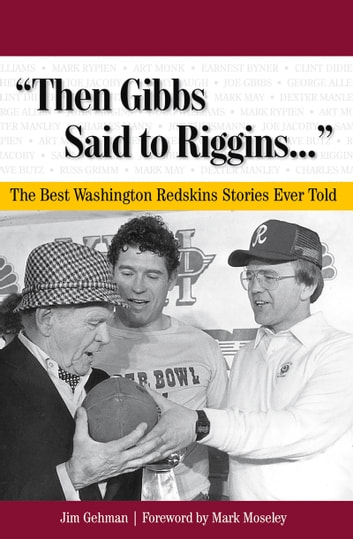 """Then Gibbs Said to Riggins. . ."" - The Best Washington Redskins Stories Ever Told ebook by Jim Gehman"