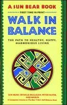 Walk in Balance - The Path to Healthy, Happy, Harmonious Living ebook by