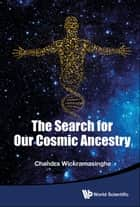 The Search for Our Cosmic Ancestry ebook by Chandra Wickramasinghe