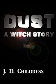 Dust: A Witch Story ebook by J. D. Childress