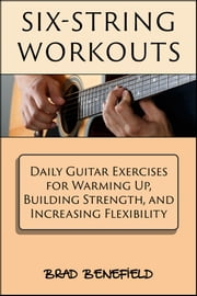Six-String Workouts ebook by Brad Benefield