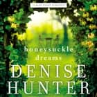 Honeysuckle Dreams audiobook by Denise Hunter, Simona Chitescu-Weik
