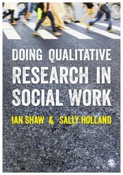 Doing Qualitative Research in Social Work ebook by Sally Holland,Professor Ian Shaw