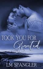 Took You for Granted ebook by LM Spangler