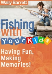 Fishing with Your Kids ebook by Wally Barrett
