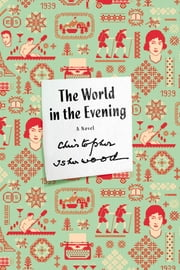 The World in the Evening - A Novel ebook by Christopher Isherwood