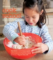 Cook School - More than 50 fun and easy recipes for your child at every age and stage ebook by Amanda Grant